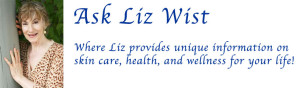 Ask Liz Wist – Powered by ME Wist/Skin Deep Beauty and Beyond